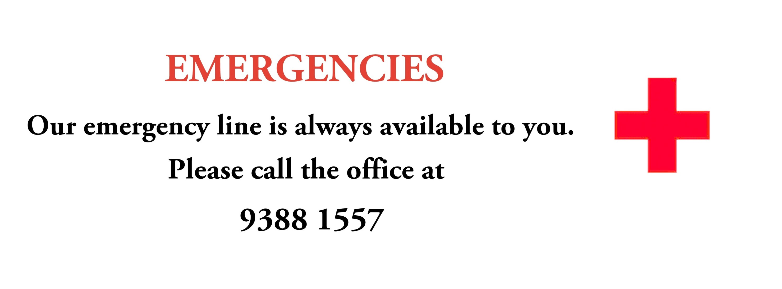 Emergencies call 9388 1557